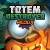 Totem Destroyer Redux